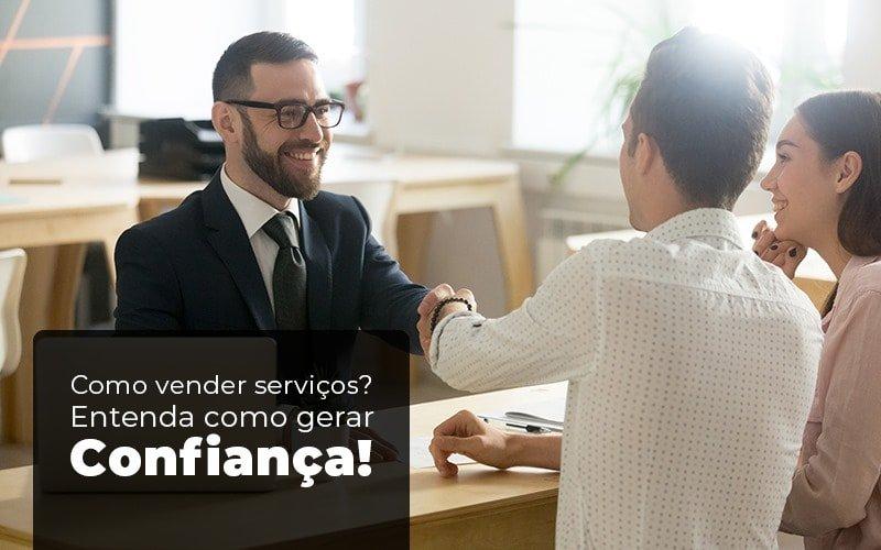 Como Vender Serviços Entenda Como Gerar Confiança - Como vender serviços? Entenda como gerar confiança!