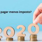ir-2020-quer-pagar-menos-impostos-veja-lista-do-que-pode-descontar-ou-nao - IR 2020: Quer pagar menos imposto? Veja lista do que pode descontar ou não