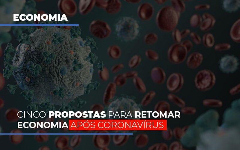cinco-propostas-para-retomar-economia-apos-coronavirus - Cinco propostas para retomar economia após coronavírus