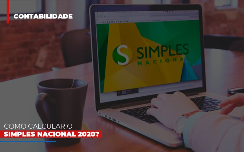 como-calcular-o-simples-nacional-2020 - Como calcular o Simples Nacional 2020?