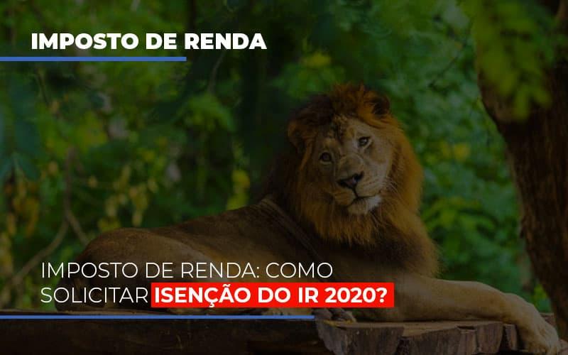 imposto-de-renda-como-solicitar-isencao-do-ir-2020 - Imposto de Renda: Como solicitar isenção do IR 2020?