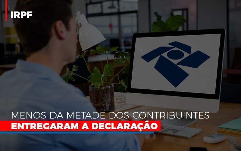 Irpf Menos Da Metade Dos Contribuintes Entregaram A Declaracao - IRPF: Menos da metade dos contribuintes entregaram a declaração