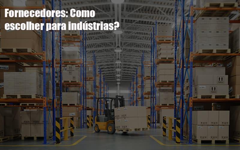 fornecedores-como-escolher-para-industrias - Fornecedores: Como escolher para indústrias?