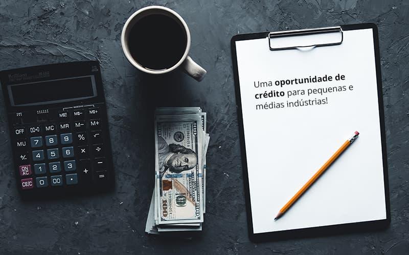 Uma Oportunidade De Credito Para Pequenas E Medias Industrias Post (1) - Quero montar uma empresa - Oportunidades de crédito para amenizar os efeitos de uma crise