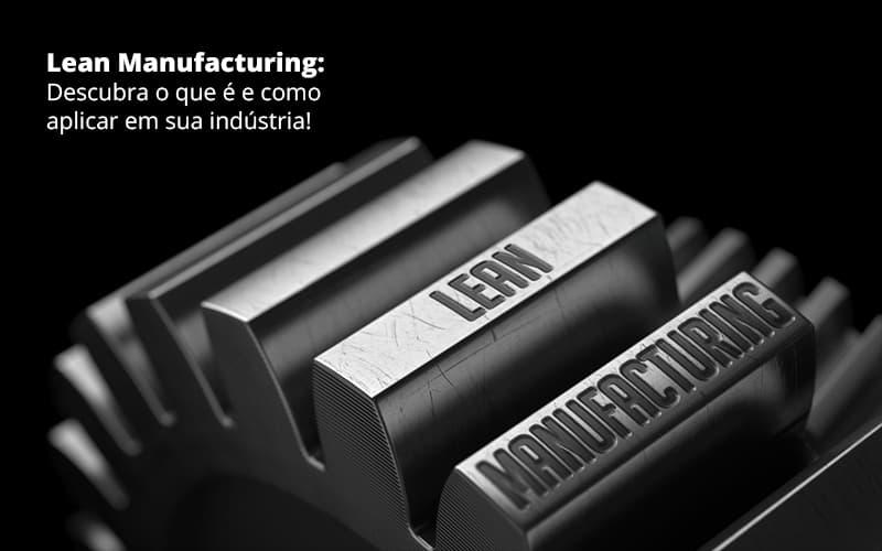 Como Aplicar Lean Manufacturing Em Sua Industria - Quero montar uma empresa - Como aplicar Lean Manufacturing em sua indústria?