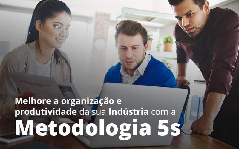 Melhore A Organizacao E Produtividade Da Sua Industria Com A Metodologia 5 S Post 1 - Contabilidade no Rio Grande do Sul   Malaggi Contabilidade - Como melhorar a organização da indústria com a metodologia 5s?