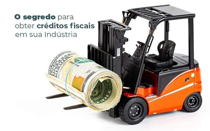 O Segredo Para Obter Creditos Fiscais Em Sua Industria Post 1 - Contabilidade no Rio Grande do Sul   Malaggi Contabilidade - Conheça o segredo para obter créditos fiscais em sua indústria