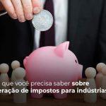 Tudo O Que Voce Precisa Saber Sobre Recuperacao De Impostos Para Industrias Post 1 - Contabilidade no Rio Grande do Sul | Malaggi Contabilidade - Recuperação de tributos para indústrias: entenda como fazer!