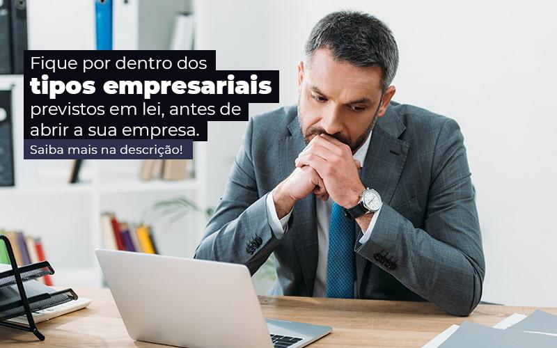 Fique Por Dentro Dos Tipos Empresariais Proevisto Em Lei Antes De Abrir A Sua Empresa Post - Contabilidade no Rio Grande do Sul | Malaggi Contabilidade - Tipos empresariais previstos em lei: quais são?