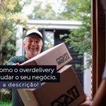 Saiba Como O Overdelivery Pode Ajudar O Seu Negocio Post 1 - Contabilidade no Rio Grande do Sul | Malaggi Contabilidade - Como o overdelivery pode ajudar o seu negócio?