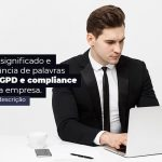 Saiba O Significado E Importancia De Palavras Como Lgpd E Compliance Para Sua Empresa Post 1 - Contabilidade no Rio Grande do Sul | Malaggi Contabilidade - LGPD e compliance: o que significam essas palavras?