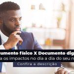 Documento Fisico X Documento Digital Entenda Os Impactos No Dia A Dia Do Seu Negocio Post 1 - Contabilidade no Rio Grande do Sul | Malaggi Contabilidade - Documento físico x documento digital: entenda as diferenças