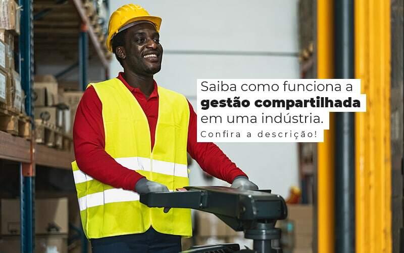 Saiba Como Funciona A Gestao Compartilhada Em Uma Industria Post 1 - Contabilidade no Rio Grande do Sul   Malaggi Contabilidade - Como funciona a gestão compartilhada em uma indústria?