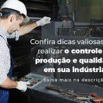 Confira Dicas Valiosas Para Realizar O Controle De Producao E Qualidade Em Sua Industria Blog 1 - Contabilidade no Rio Grande do Sul | Malaggi Contabilidade - Controle de produção e qualidade em indústrias: dicas para manter