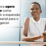 Descubra Agora Mesmo Como Garantir A Expansao Empresairal Para O Seu Negocio Blog 1 - Contabilidade no Rio Grande do Sul | Malaggi Contabilidade - Expansão empresarial – como alcançar?