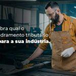 Descubra Qual O Enquadramento Tributariao Ideal Para A Sua Industria Blog 1 - Contabilidade no Rio Grande do Sul | Malaggi Contabilidade - Enquadramento tributário: como escolher o ideal para indústria