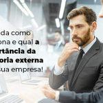 Entenda Como Funciona E Qual A Importancia Da Auditoria Externa Para Sua Empresa Blog 1 - Contabilidade no Rio Grande do Sul | Malaggi Contabilidade - Auditoria externa: entenda como funciona