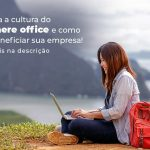 Conheca A Cultura Do Anywhere Office E Como Pode Beneficiar Sua Empresa Blog 2 - Contabilidade no Rio Grande do Sul   Malaggi Contabilidade - Anywhere office: conheça essa cultura empresarial